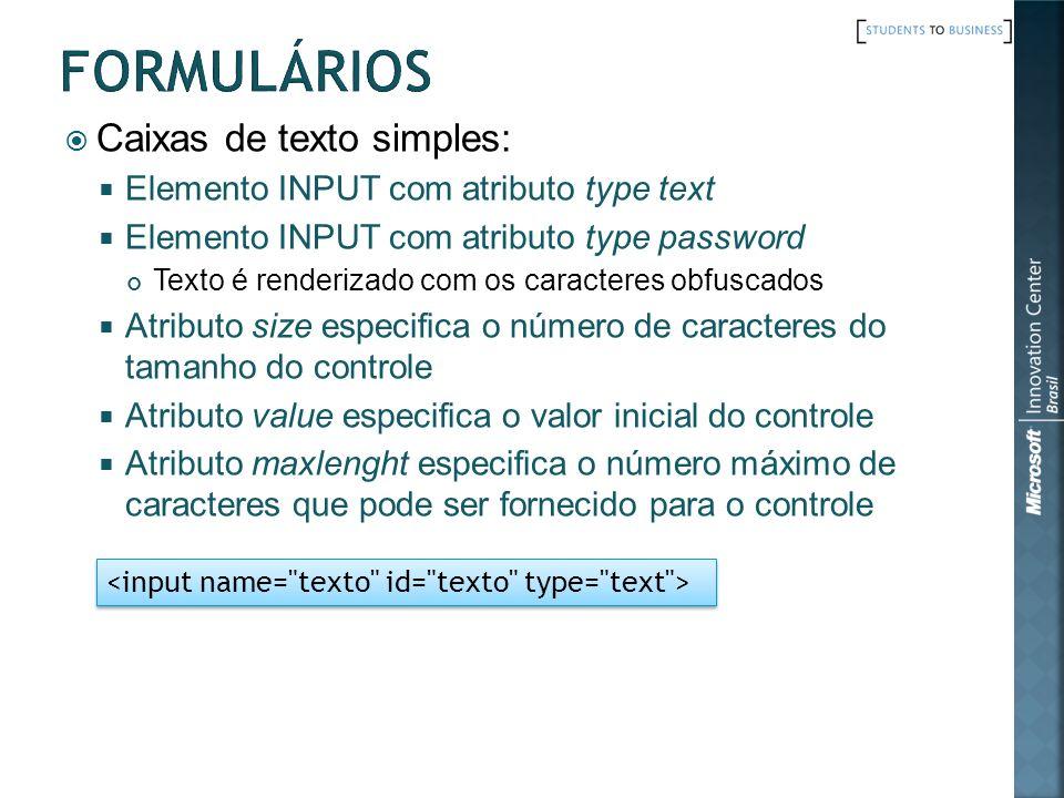 Caixas de texto simples: Elemento INPUT com atributo type text Elemento INPUT com atributo type password Texto é renderizado com os caracteres obfusca