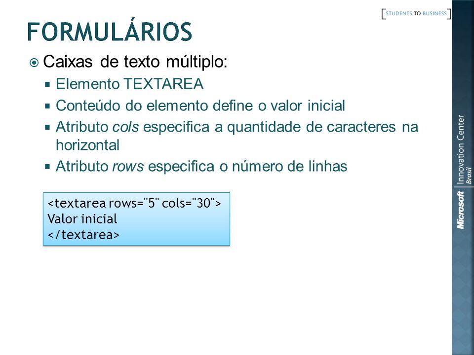 Caixas de texto múltiplo: Elemento TEXTAREA Conteúdo do elemento define o valor inicial Atributo cols especifica a quantidade de caracteres na horizon