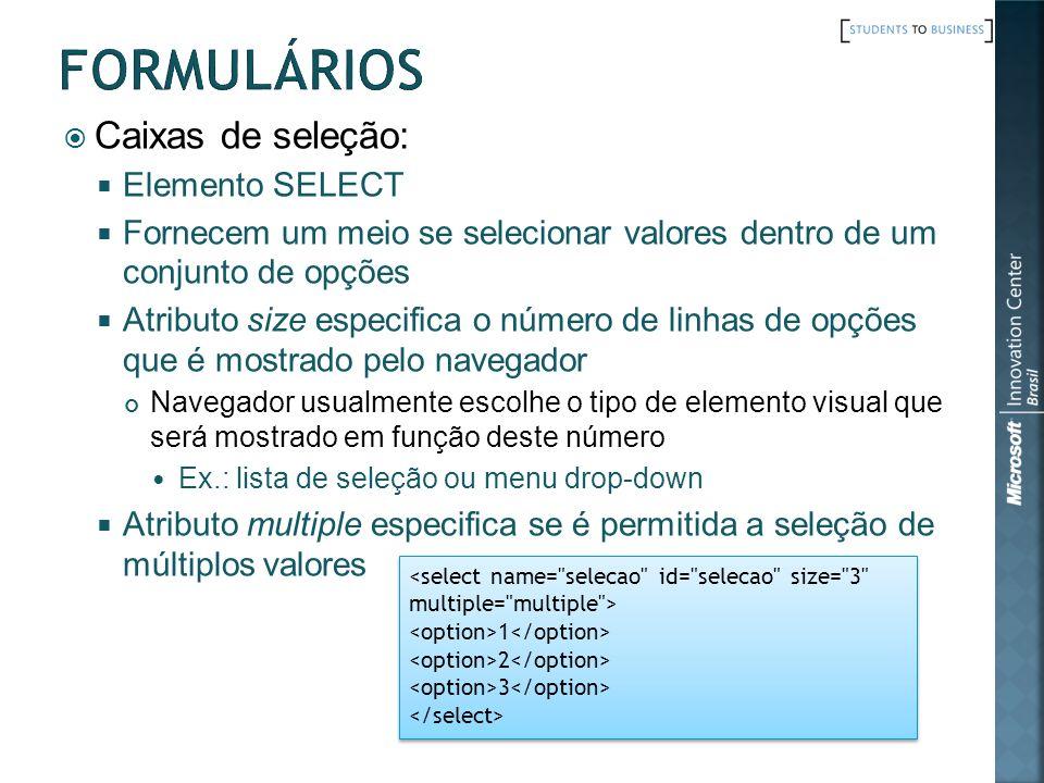 Caixas de seleção: Elemento SELECT Fornecem um meio se selecionar valores dentro de um conjunto de opções Atributo size especifica o número de linhas