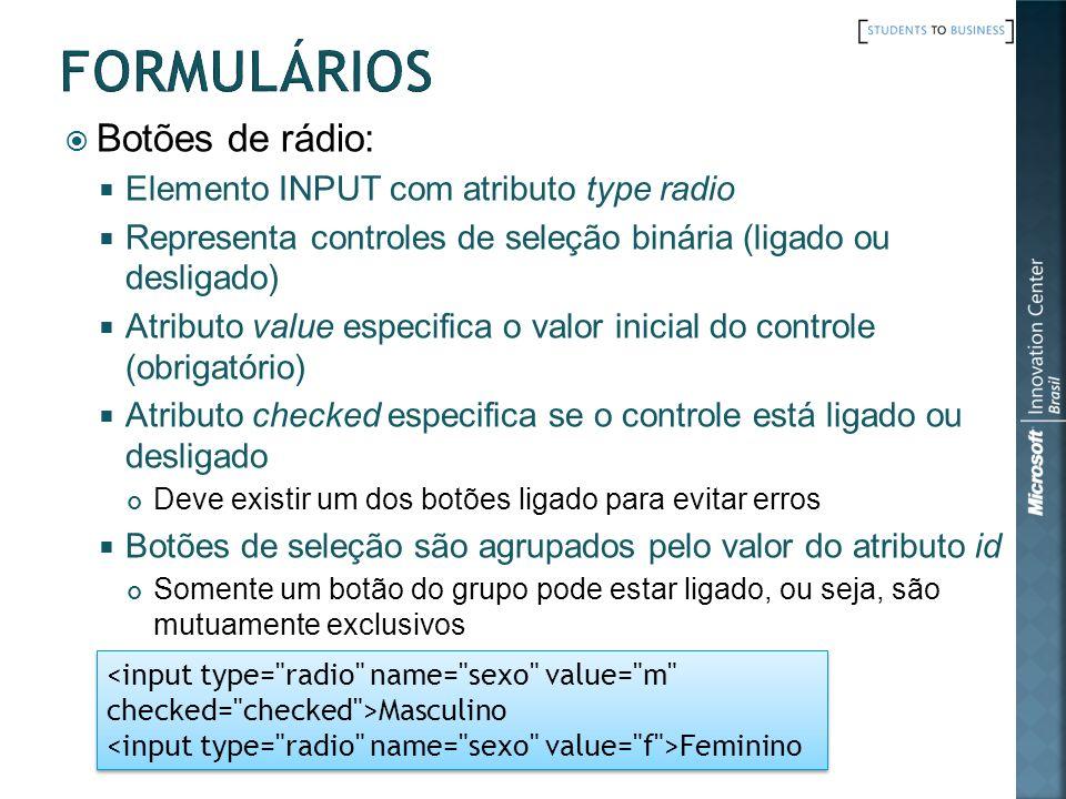 Botões de rádio: Elemento INPUT com atributo type radio Representa controles de seleção binária (ligado ou desligado) Atributo value especifica o valo