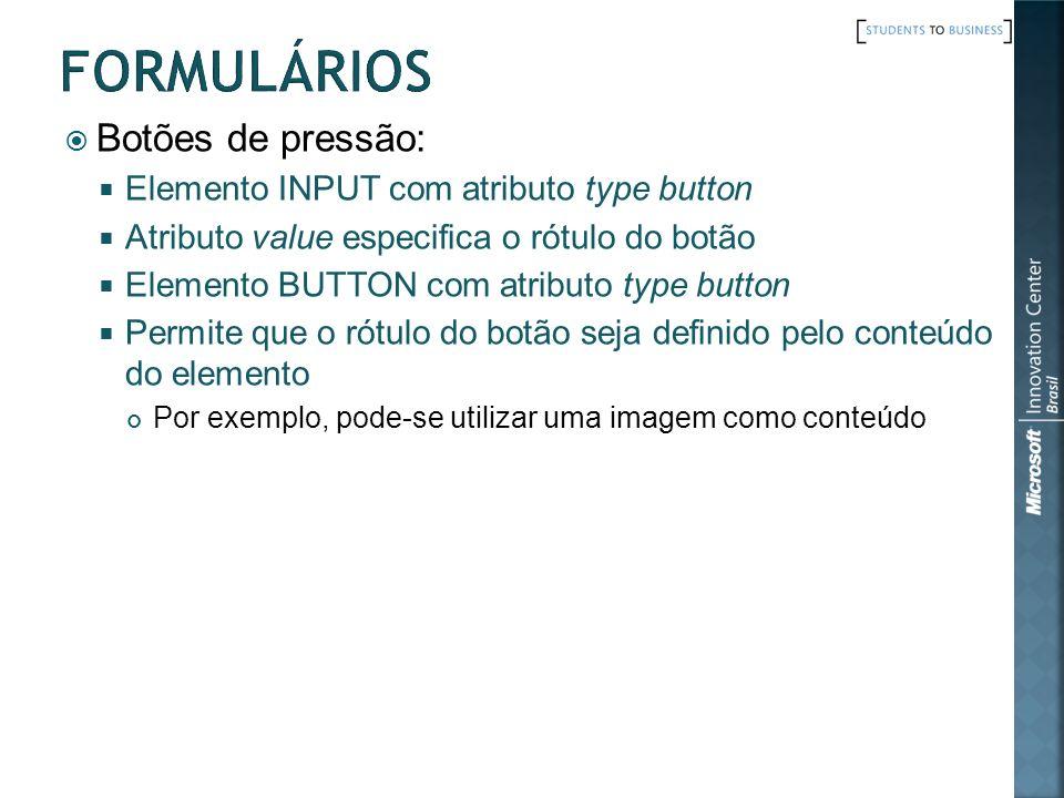 Botões de pressão: Elemento INPUT com atributo type button Atributo value especifica o rótulo do botão Elemento BUTTON com atributo type button Permit