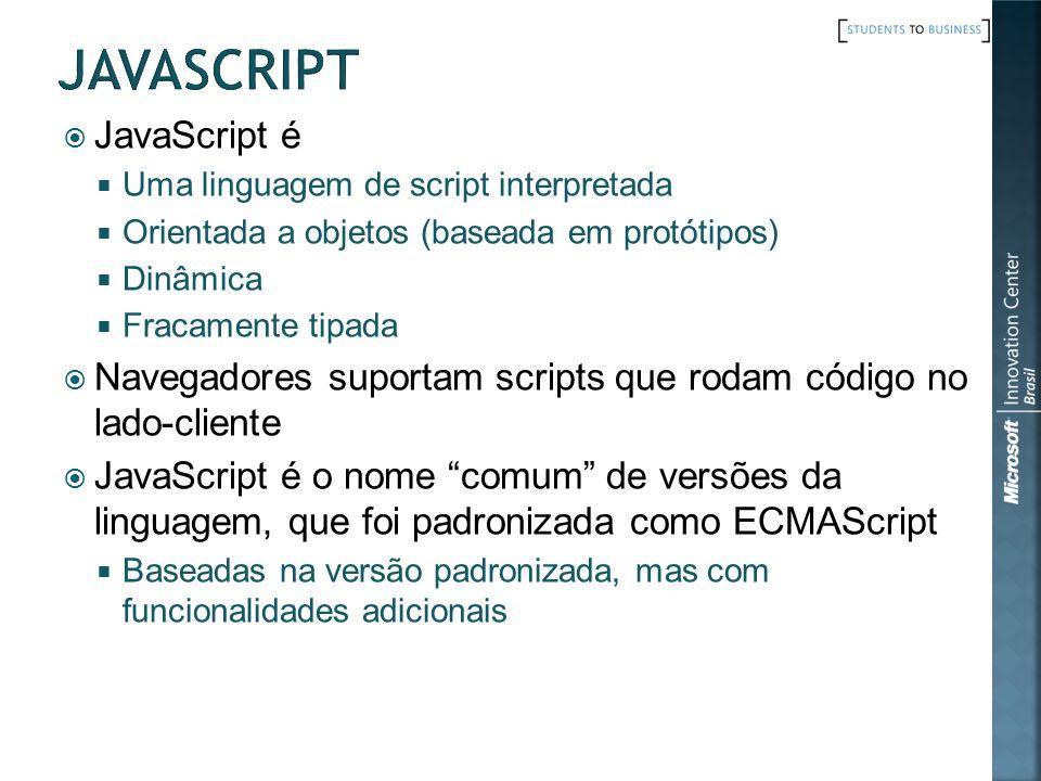 JavaScript é Uma linguagem de script interpretada Orientada a objetos (baseada em protótipos) Dinâmica Fracamente tipada Navegadores suportam scripts