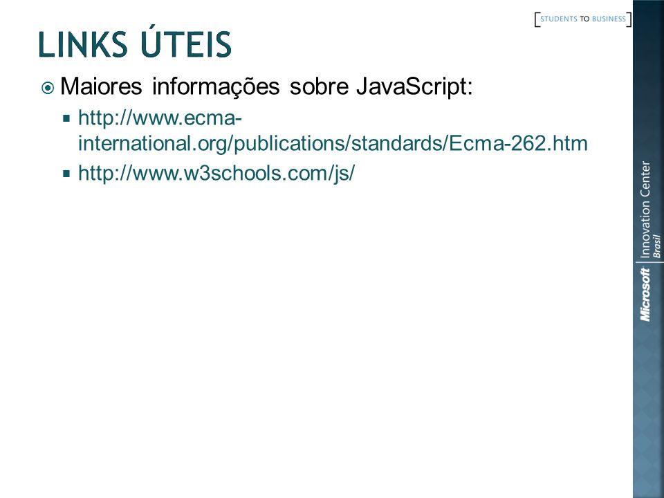 Maiores informações sobre JavaScript: http://www.ecma- international.org/publications/standards/Ecma-262.htm http://www.w3schools.com/js/