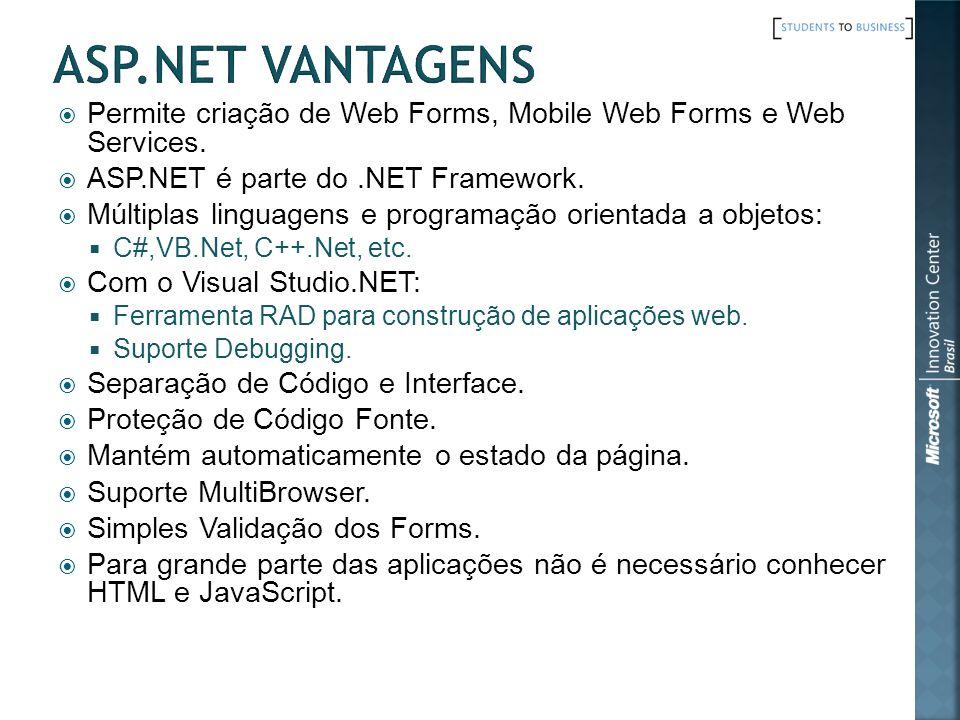 Permite criação de Web Forms, Mobile Web Forms e Web Services. ASP.NET é parte do.NET Framework. Múltiplas linguagens e programação orientada a objeto
