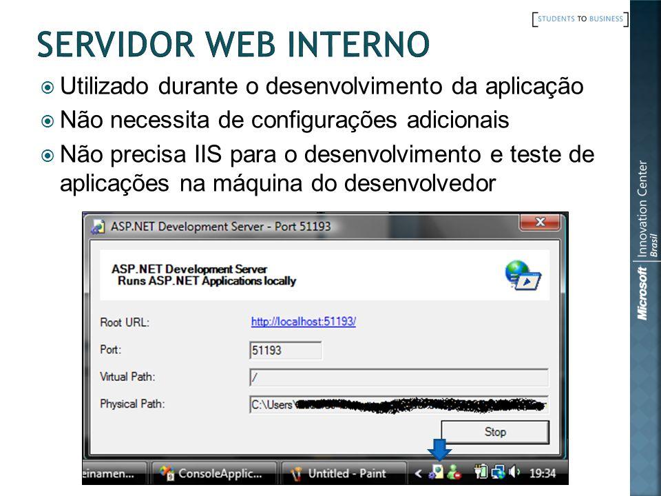 Utilizado durante o desenvolvimento da aplicação Não necessita de configurações adicionais Não precisa IIS para o desenvolvimento e teste de aplicaçõe