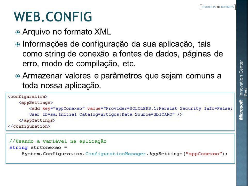Arquivo no formato XML Informações de configuração da sua aplicação, tais como string de conexão a fontes de dados, páginas de erro, modo de compilaçã