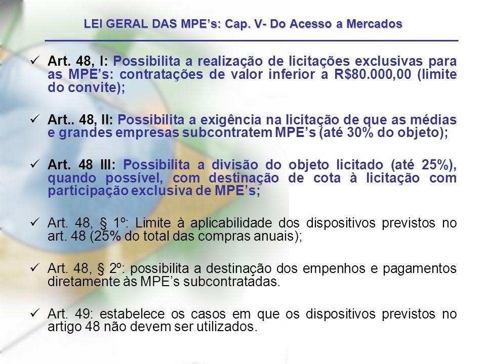 Art. 48, I: Possibilita a realização de licitações exclusivas para as MPEs: contratações de valor inferior a R$80.000,00 (limite do convite); Art.. 48
