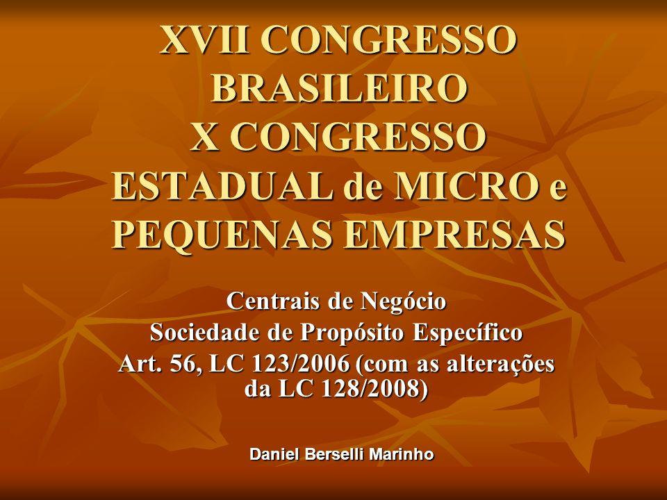 XVII CONGRESSO BRASILEIRO X CONGRESSO ESTADUAL de MICRO e PEQUENAS EMPRESAS Centrais de Negócio Sociedade de Propósito Específico Art.