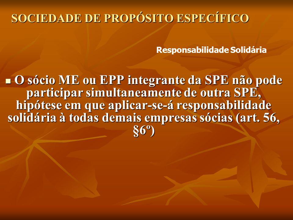SOCIEDADE DE PROPÓSITO ESPECÍFICO O sócio ME ou EPP integrante da SPE não pode participar simultaneamente de outra SPE, hipótese em que aplicar-se-á responsabilidade solidária à todas demais empresas sócias (art.