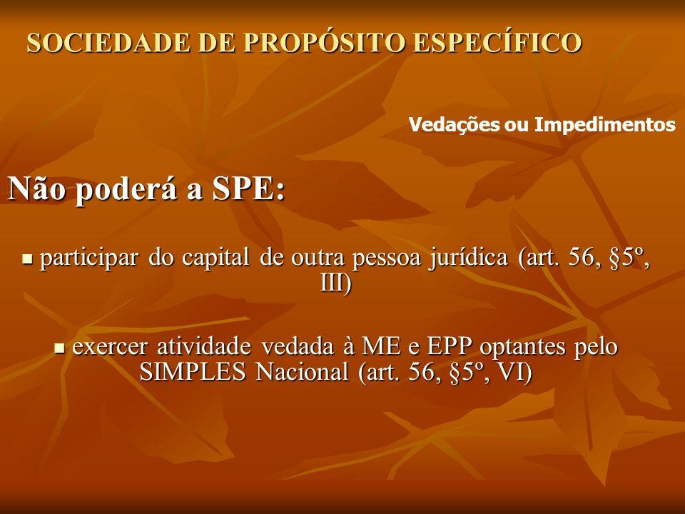 SOCIEDADE DE PROPÓSITO ESPECÍFICO Não poderá a SPE: participar do capital de outra pessoa jurídica (art.