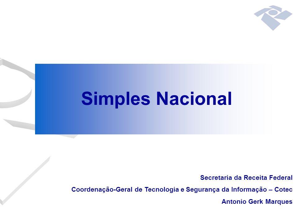Simples Nacional Secretaria da Receita Federal Coordenação-Geral de Tecnologia e Segurança da Informação – Cotec Antonio Gerk Marques