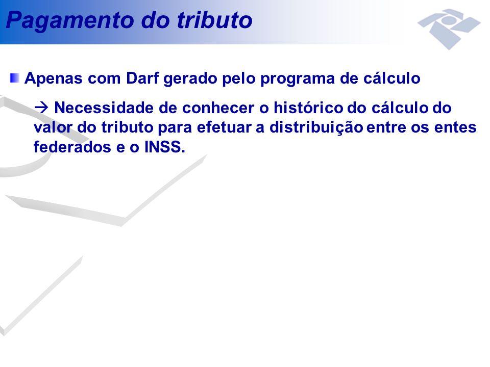 Pagamento do tributo Apenas com Darf gerado pelo programa de cálculo Necessidade de conhecer o histórico do cálculo do valor do tributo para efetuar a