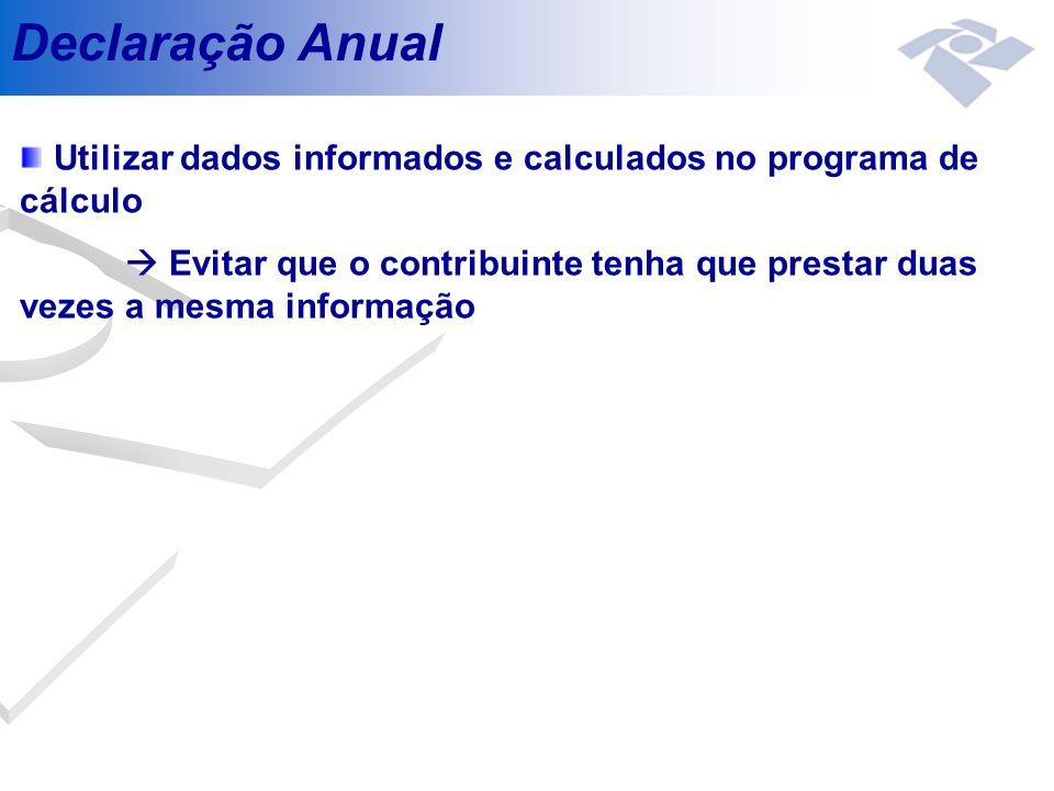 Declaração Anual Utilizar dados informados e calculados no programa de cálculo Evitar que o contribuinte tenha que prestar duas vezes a mesma informaç