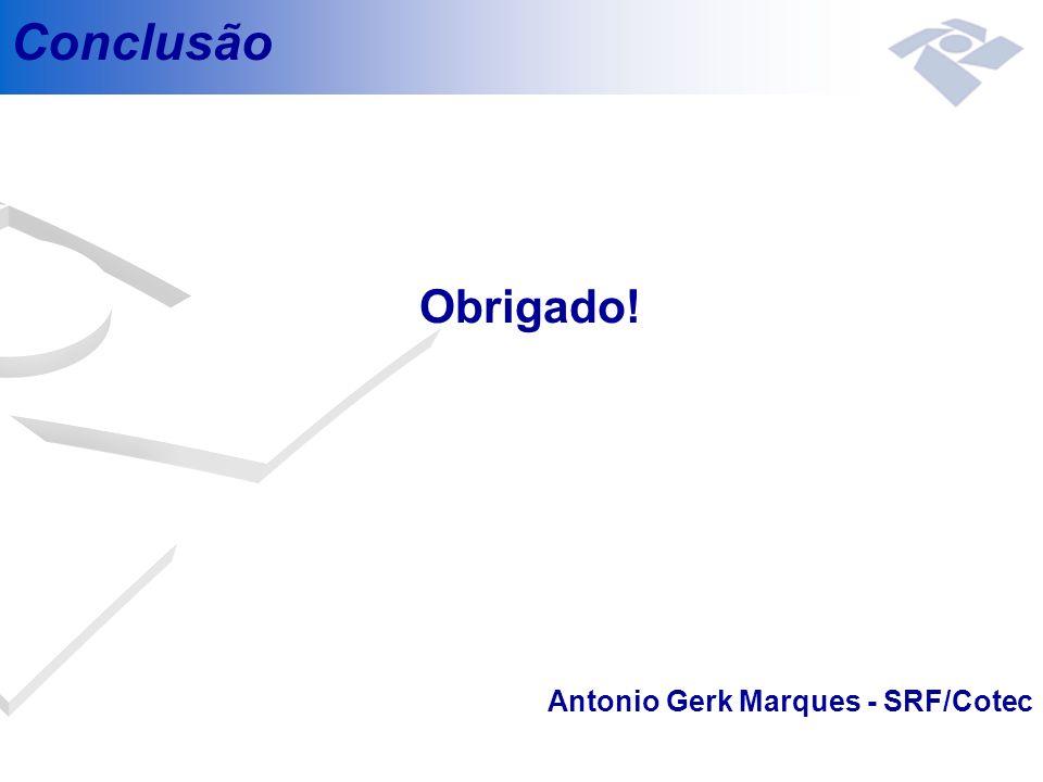 Conclusão Obrigado! Antonio Gerk Marques - SRF/Cotec