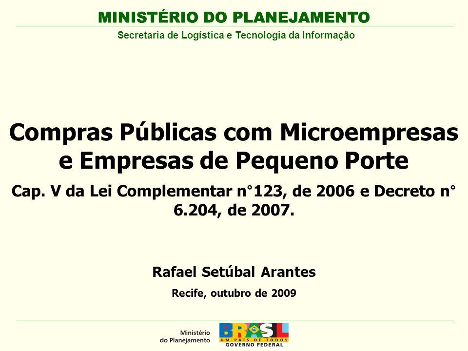 MINISTÉRIO DO PLANEJAMENTO Rafael Setúbal Arantes Recife, outubro de 2009 Compras Públicas com Microempresas e Empresas de Pequeno Porte Cap. V da Lei