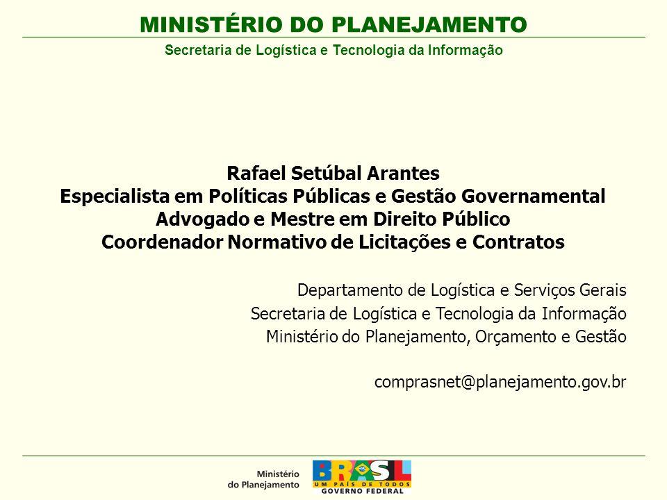 MINISTÉRIO DO PLANEJAMENTO Rafael Setúbal Arantes Especialista em Políticas Públicas e Gestão Governamental Advogado e Mestre em Direito Público Coord