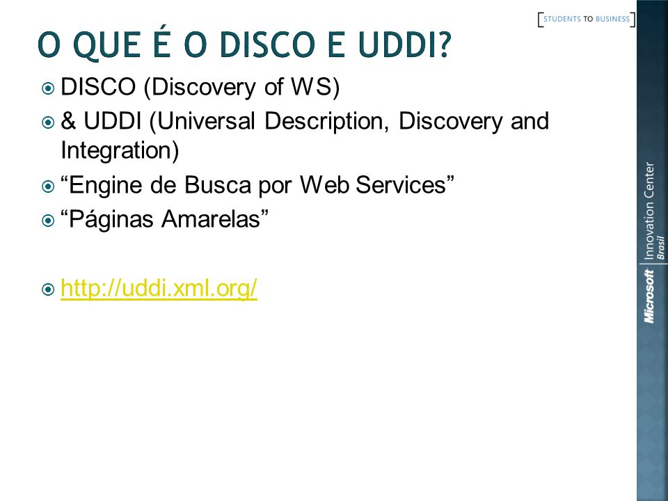 DISCO (Discovery of WS) & UDDI (Universal Description, Discovery and Integration) Engine de Busca por Web Services Páginas Amarelas http://uddi.xml.or