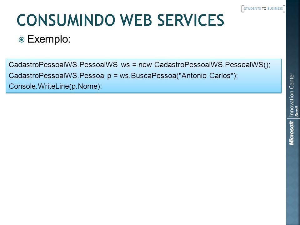 Exemplo: CadastroPessoalWS.PessoalWS ws = new CadastroPessoalWS.PessoalWS(); CadastroPessoalWS.Pessoa p = ws.BuscaPessoa(