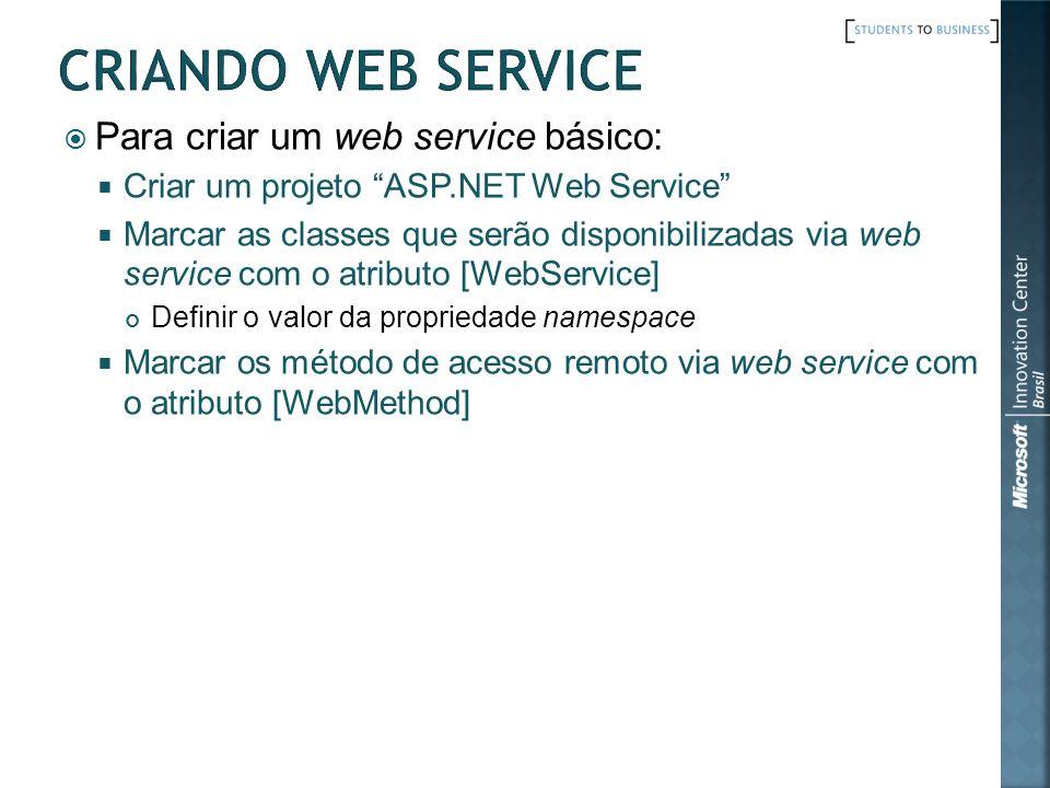 Para criar um web service básico: Criar um projeto ASP.NET Web Service Marcar as classes que serão disponibilizadas via web service com o atributo [We