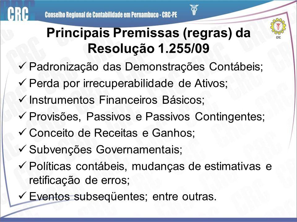 Principais Premissas (regras) da Resolução 1.255/09 Padronização das Demonstrações Contábeis; Perda por irrecuperabilidade de Ativos; Instrumentos Fin