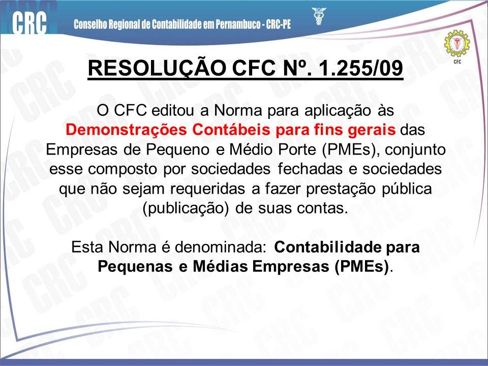 RESOLUÇÃO CFC Nº. 1.255/09 O CFC editou a Norma para aplicação às Demonstrações Contábeis para fins gerais das Empresas de Pequeno e Médio Porte (PMEs