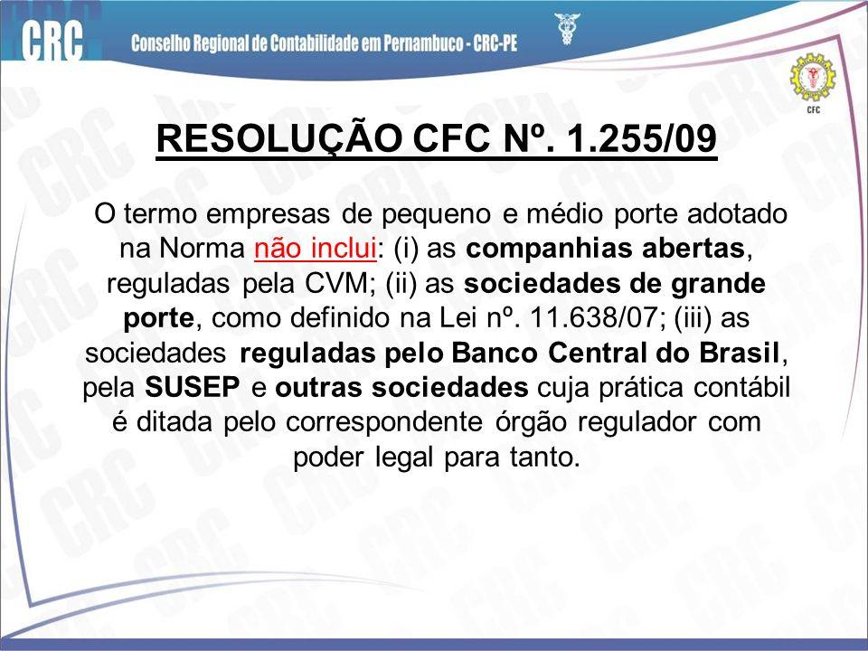RESOLUÇÃO CFC Nº. 1.255/09 O termo empresas de pequeno e médio porte adotado na Norma não inclui: (i) as companhias abertas, reguladas pela CVM; (ii)