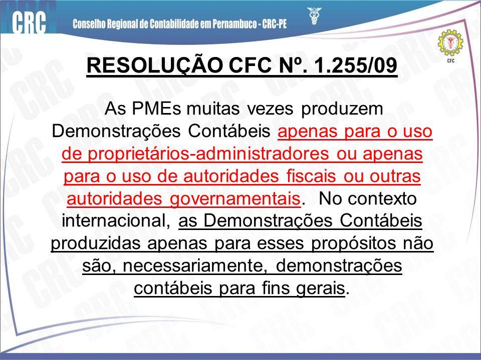 RESOLUÇÃO CFC Nº. 1.255/09 As PMEs muitas vezes produzem Demonstrações Contábeis apenas para o uso de proprietários-administradores ou apenas para o u