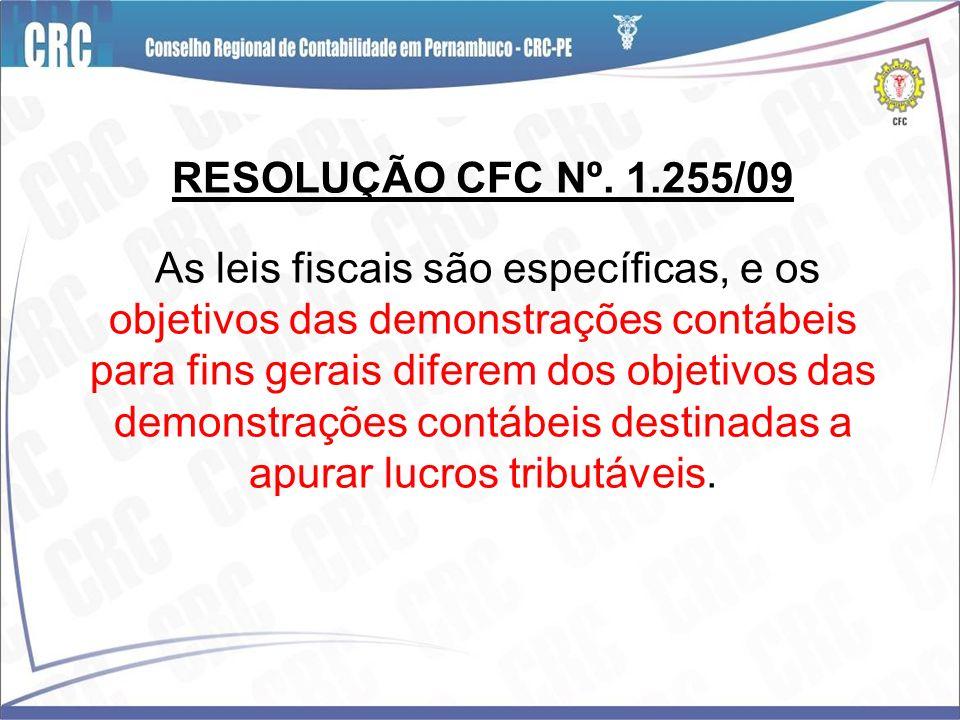 RESOLUÇÃO CFC Nº. 1.255/09 As leis fiscais são específicas, e os objetivos das demonstrações contábeis para fins gerais diferem dos objetivos das demo