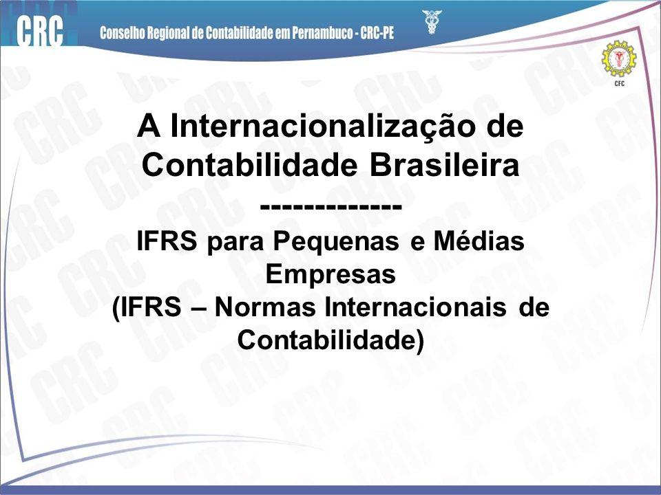 A Internacionalização de Contabilidade Brasileira ------------- IFRS para Pequenas e Médias Empresas (IFRS – Normas Internacionais de Contabilidade)