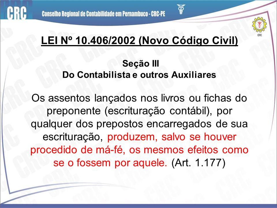 LEI Nº 10.406/2002 (Novo Código Civil) Seção III Do Contabilista e outros Auxiliares Os assentos lançados nos livros ou fichas do preponente (escritur