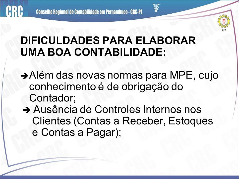 DIFICULDADES PARA ELABORAR UMA BOA CONTABILIDADE: Além das novas normas para MPE, cujo conhecimento é de obrigação do Contador; Ausência de Controles