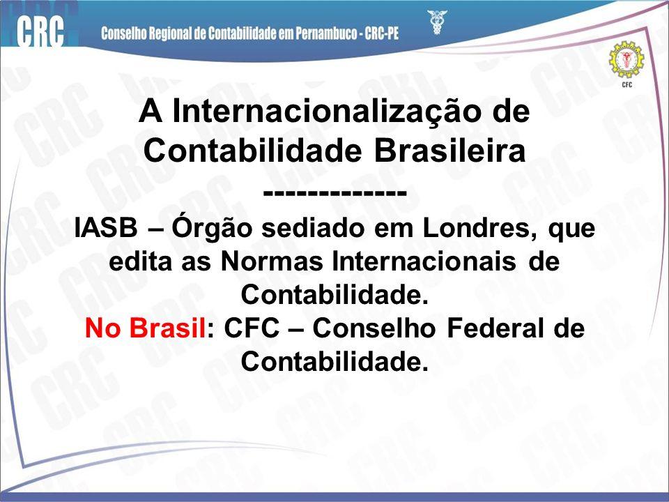 A Internacionalização de Contabilidade Brasileira ------------- IASB – Órgão sediado em Londres, que edita as Normas Internacionais de Contabilidade.