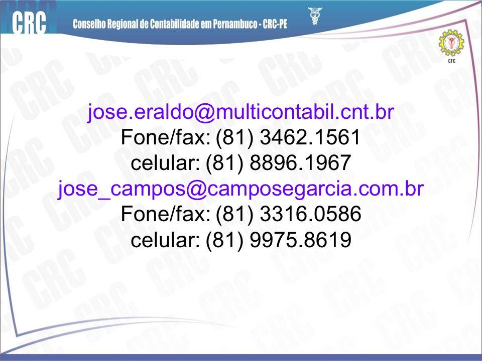 jose.eraldo@multicontabil.cnt.br Fone/fax: (81) 3462.1561 celular: (81) 8896.1967 jose_campos@camposegarcia.com.br Fone/fax: (81) 3316.0586 celular: (