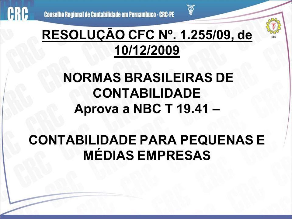 RESOLUÇÃO CFC Nº. 1.255/09, de 10/12/2009 NORMAS BRASILEIRAS DE CONTABILIDADE Aprova a NBC T 19.41 – CONTABILIDADE PARA PEQUENAS E MÉDIAS EMPRESAS