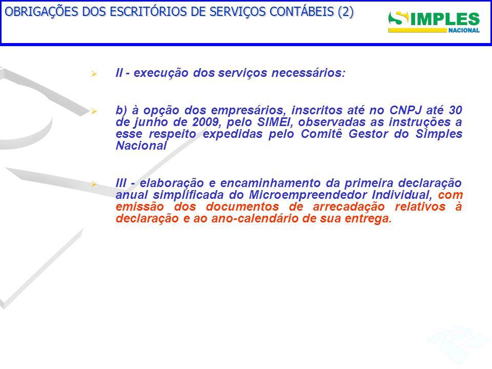 OBRIGAÇÕES DOS ESCRITÓRIOS DE SERVIÇOS CONTÁBEIS (2) II - execução dos serviços necessários: b) à opção dos empresários, inscritos até no CNPJ até 30