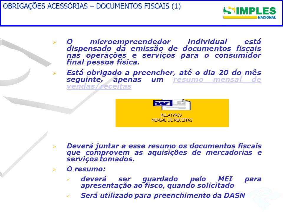 OBRIGAÇÕES ACESSÓRIAS – DOCUMENTOS FISCAIS (1) O microempreendedor individual está dispensado da emissão de documentos fiscais nas operações e serviço