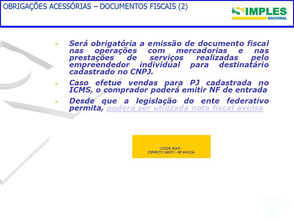 OBRIGAÇÕES ACESSÓRIAS – DOCUMENTOS FISCAIS (2) Será obrigatória a emissão de documento fiscal nas operações com mercadorias e nas prestações de serviç