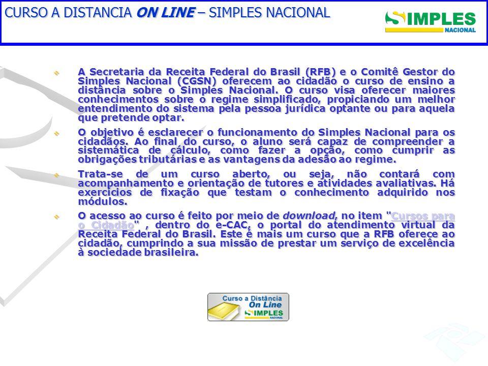 CURSO A DISTANCIA ON LINE – SIMPLES NACIONAL A Secretaria da Receita Federal do Brasil (RFB) e o Comitê Gestor do Simples Nacional (CGSN) oferecem ao