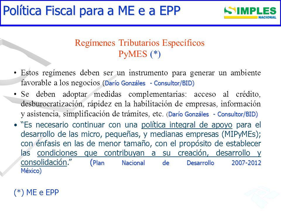 Regímenes Tributarios Específicos PyMES (*) Darío Gonzáles - Consultor/BID)Estos regímenes deben ser un instrumento para generar un ambiente favorable