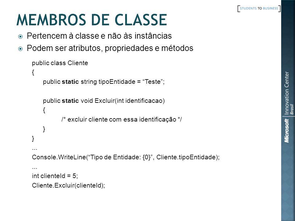 Pertencem à classe e não às instâncias Podem ser atributos, propriedades e métodos public class Cliente { public static string tipoEntidade = Teste; public static void Excluir(int identificacao) { /* excluir cliente com essa identificação */ }...