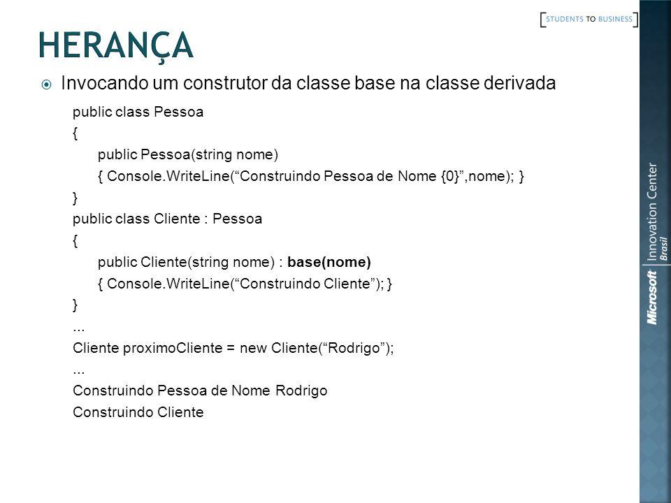 Invocando um construtor da classe base na classe derivada public class Pessoa { public Pessoa(string nome) { Console.WriteLine(Construindo Pessoa de Nome {0},nome); } } public class Cliente : Pessoa { public Cliente(string nome) : base(nome) { Console.WriteLine(Construindo Cliente); } }...