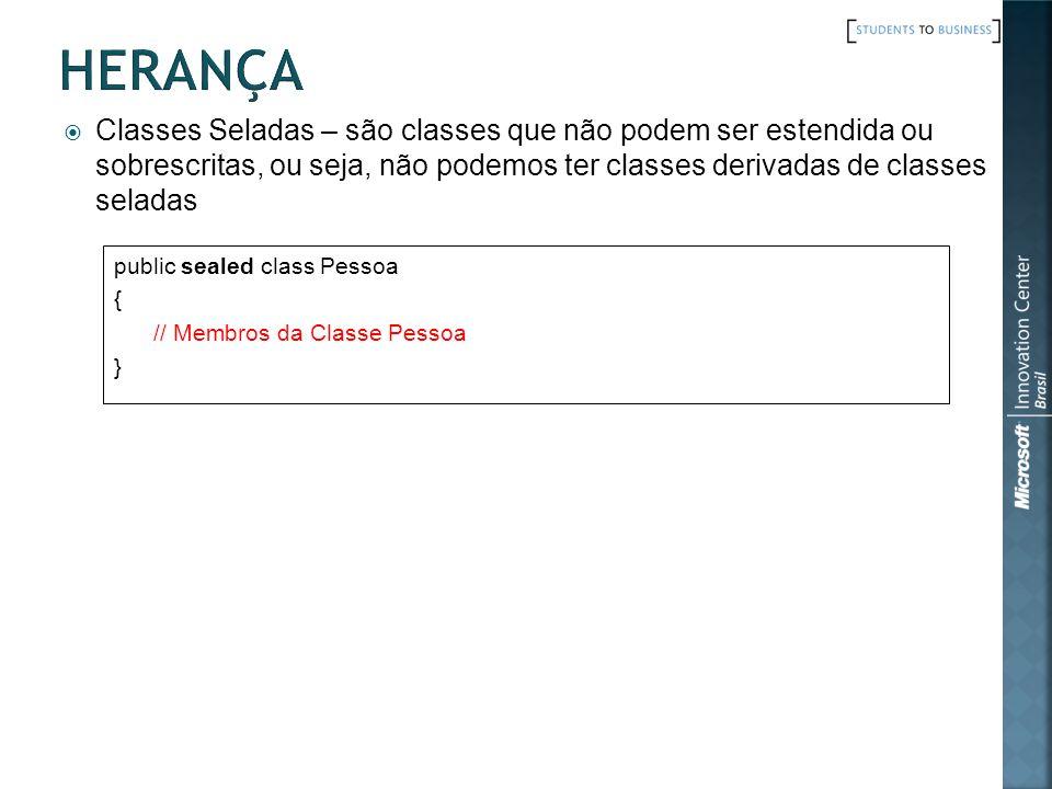 Classes Seladas – são classes que não podem ser estendida ou sobrescritas, ou seja, não podemos ter classes derivadas de classes seladas public sealed class Pessoa { // Membros da Classe Pessoa }