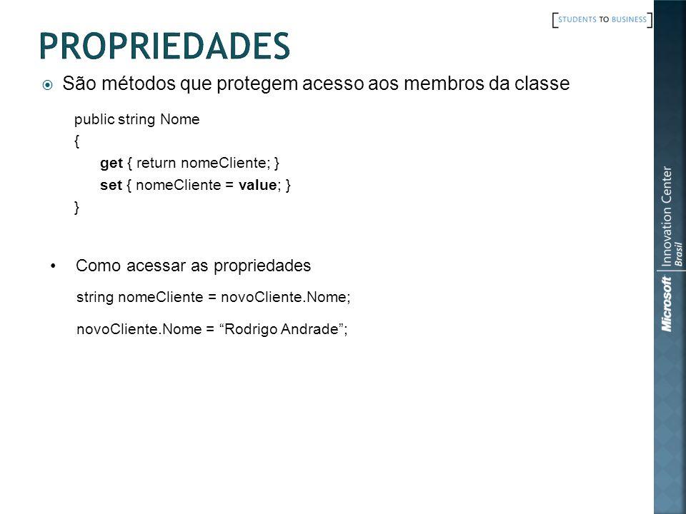 São métodos que protegem acesso aos membros da classe Como acessar as propriedades public string Nome { get { return nomeCliente; } set { nomeCliente = value; } } novoCliente.Nome = Rodrigo Andrade; string nomeCliente = novoCliente.Nome;