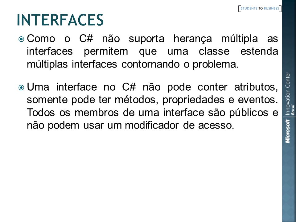 Como o C# não suporta herança múltipla as interfaces permitem que uma classe estenda múltiplas interfaces contornando o problema. Uma interface no C#