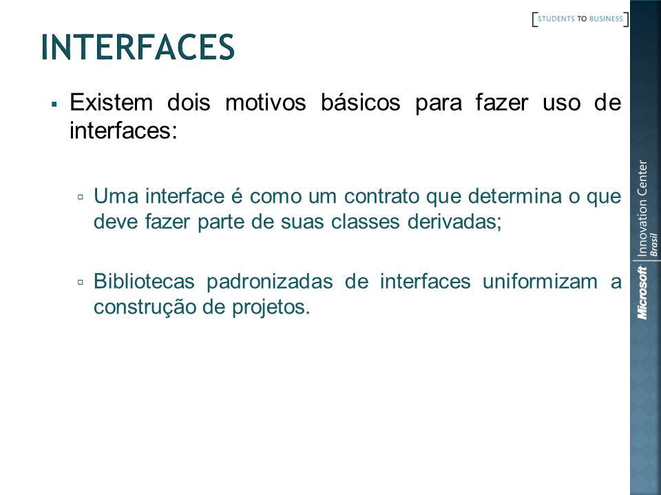 Existem dois motivos básicos para fazer uso de interfaces: Uma interface é como um contrato que determina o que deve fazer parte de suas classes derivadas; Bibliotecas padronizadas de interfaces uniformizam a construção de projetos.