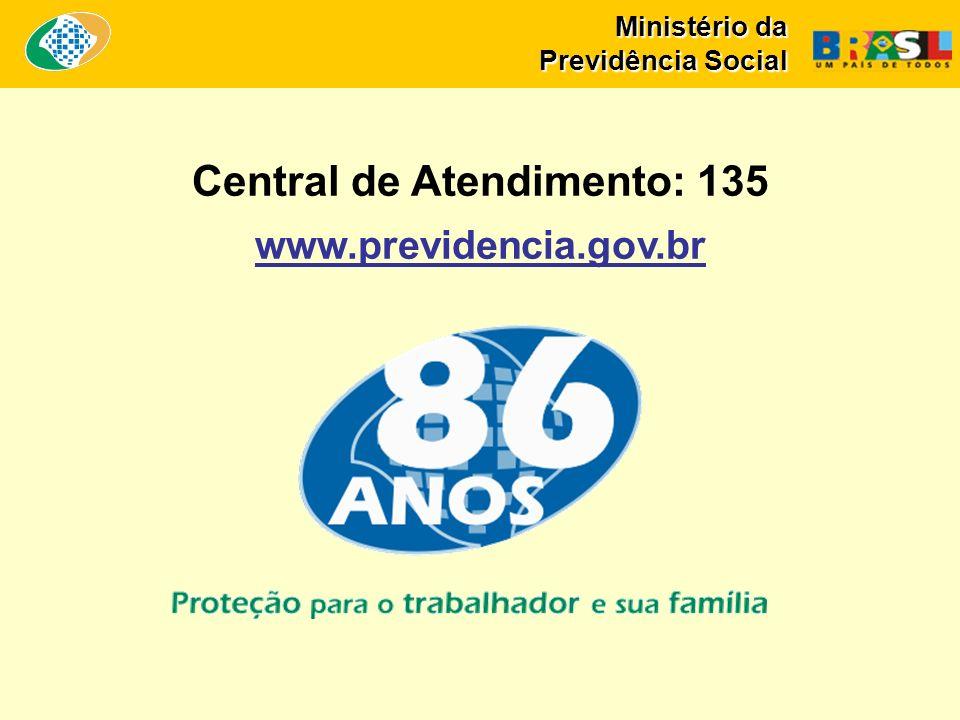 Ministério da Previdência Social Central de Atendimento: 135 www.previdencia.gov.br