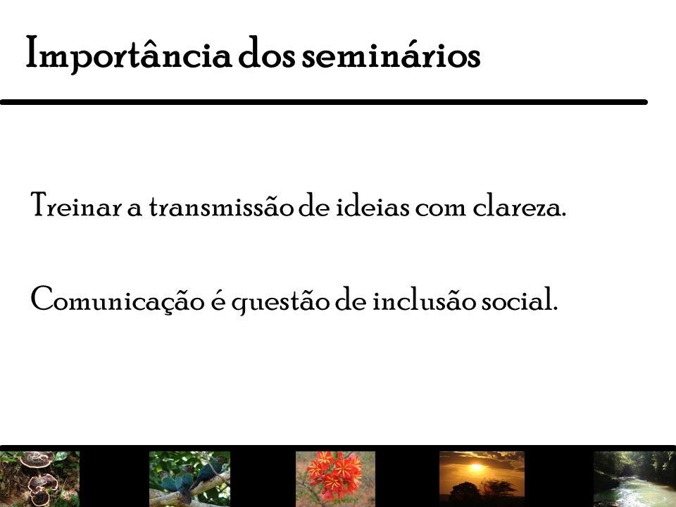16 Treinar a transmissão de ideias com clareza. Importância dos seminários Comunicação é questão de inclusão social.