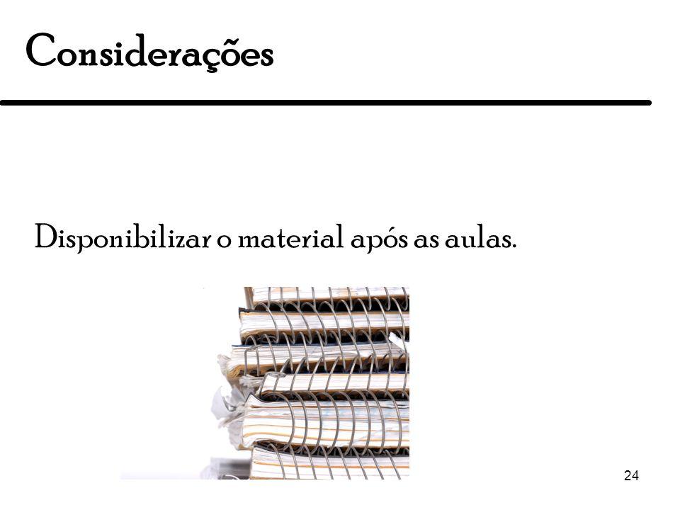 24 Considerações Disponibilizar o material após as aulas.