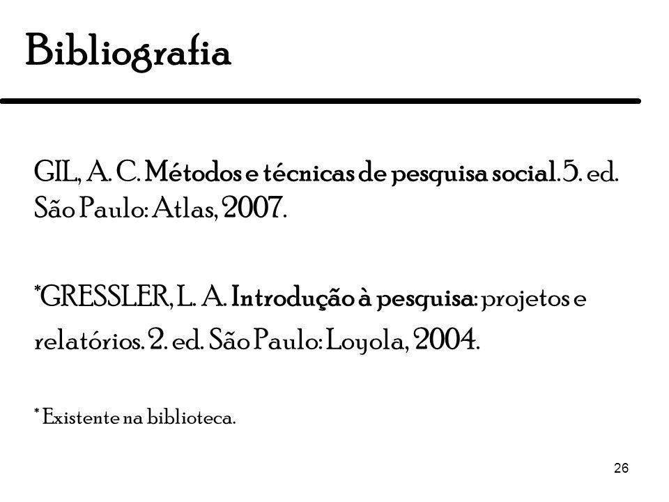 26 GIL, A. C. Métodos e técnicas de pesquisa social. 5. ed. São Paulo: Atlas, 2007. *GRESSLER, L. A. Introdução à pesquisa: projetos e relatórios. 2.