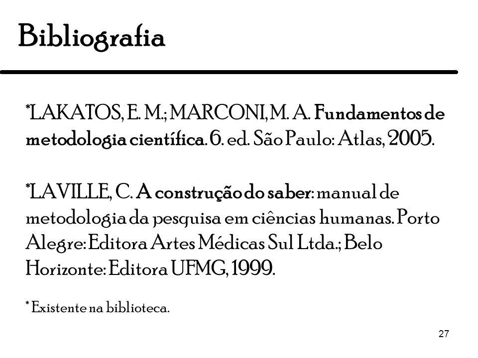 27 Bibliografia *LAKATOS, E. M.; MARCONI, M. A. Fundamentos de metodologia científica. 6. ed. São Paulo: Atlas, 2005. *LAVILLE, C. A construção do sab
